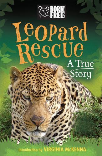 Born Free: Leopard Rescue: A True Story - Born Free (Paperback)