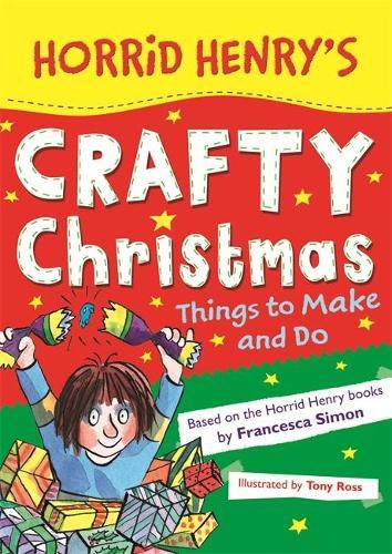 Horrid Henry's Crafty Christmas: Things to Make and Do - Horrid Henry (Paperback)