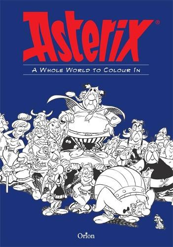 Asterix: A Whole World to Colour In: An Asterix Colouring Book - Asterix (Paperback)