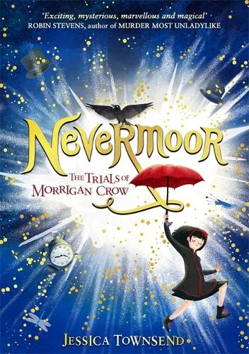 Nevermoor: Nevermoor: The Trials of Morrigan Crow Book 1 - Nevermoor (Hardback)