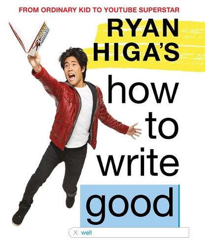 Ryan Higa's How to Write Good (Hardback)