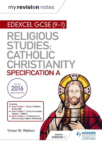 My Revision Notes Edexcel Religious Studies for GCSE (9-1): Catholic Christianity (Specification A): Faith and Practice in the 21st Century (Paperback)