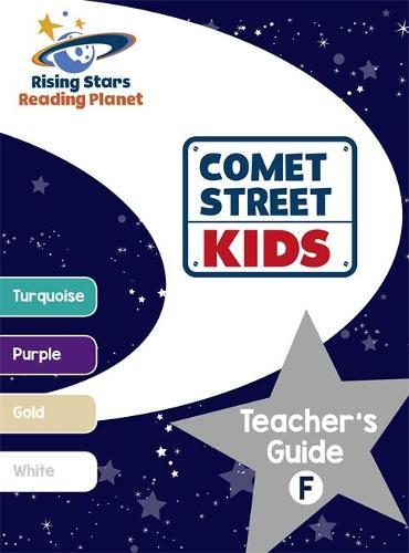 Reading Planet - Comet Street Kids: Teacher's Guide F (Turquoise - White) - Rising Stars Reading Planet (Paperback)