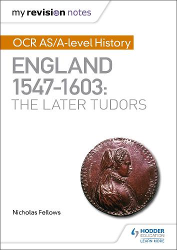 My Revision Notes: OCR AS/A-level History: England 1547-1603: the Later Tudors (Paperback)