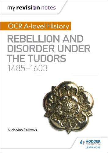 My Revision Notes: OCR A-level History: Rebellion and Disorder under the Tudors 1485-1603 (Paperback)