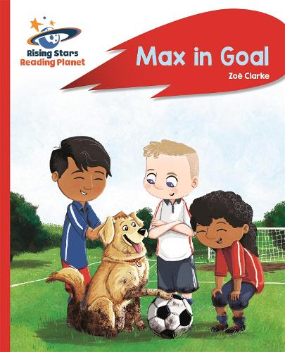 Reading Planet - Max in Goal - Red B: Rocket Phonics - Rising Stars Reading Planet (Paperback)