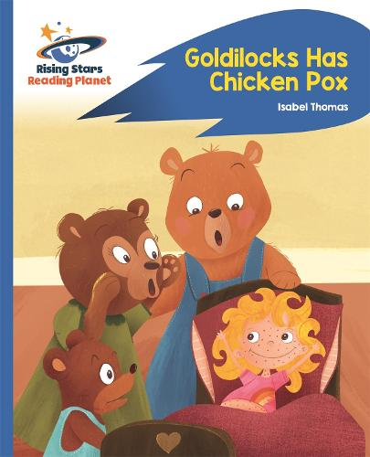 Reading Planet - Goldilocks Has Chicken Pox - Blue: Rocket Phonics - Rising Stars Reading Planet (Paperback)