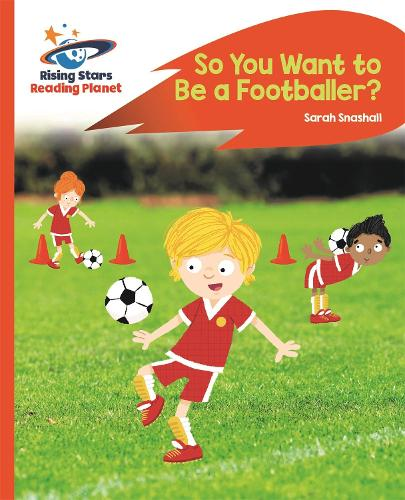 Reading Planet - So You Want to be a Footballer? - Orange: Rocket Phonics - Rising Stars Reading Planet (Paperback)