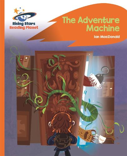 Reading Planet - The Adventure Machine - Orange: Rocket Phonics - Rising Stars Reading Planet (Paperback)