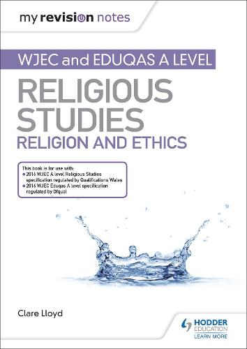 My Revision Notes: WJEC and Eduqas A level Religious Studies Religion and  Ethics - My Revision Notes (Paperback)