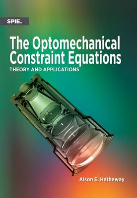 The Optomechanical Constraint Equations: Theory and Applications - Press Monograph (Paperback)