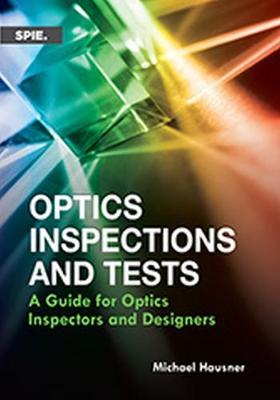 Optics Inspections and Tests: A Guide for Optics Inspectors and Designers - Press Monographs (Hardback)