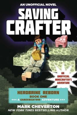 Saving Crafter: Herobrine Reborn Book One: A Gameknight999 Adventure: An Unofficial Minecrafter?s Adventure (Paperback)