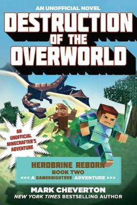 Destruction of the Overworld: Herobrine Reborn Book Two: A Gameknight999 Adventure: An Unofficial Minecrafter's Adventure (Paperback)