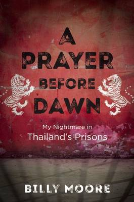 A Prayer Before Dawn: My Nightmare in Thailand's Prisons (Hardback)