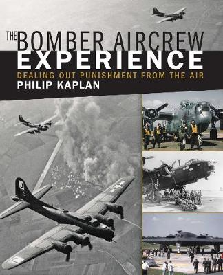 The Bomber Aircrew Experience: Dealing Out Punishment from the Air (Paperback)