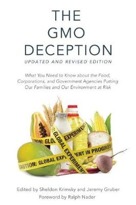 The GMO Deception: What You Need to Know about the Food, Corporations, and Government Agencies Putting Our Families and Our Environment at Risk (Paperback)