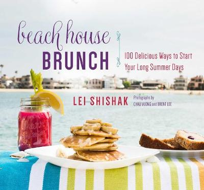 Beach House Brunch: 100 Delicious Ways to Start Your Long Summer Days (Hardback)