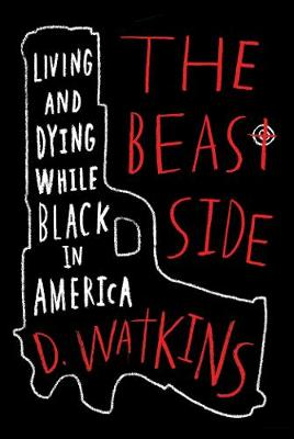The Beast Side: Living (and Dying) While Black in America (Hardback)