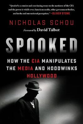 Spooked: How the CIA Manipulates the Media and Hoodwinks Hollywood (Hardback)