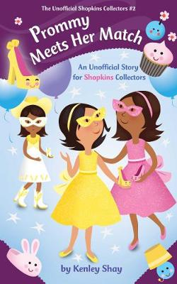 Prommy Meets Her Match: An Unofficial Story for Shopkins Collectors - Unofficial Shopkins Collectors (Paperback)
