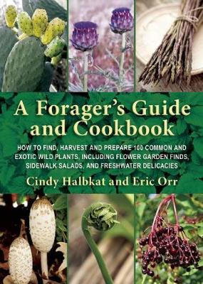 A Forager's Guide and Cookbook: How to Find, Harvest, and Prepare 100 Common and Exotic Wild Plants, Including Flower Garden Finds, Sidewalk Salads, and Freshwater Delicacies (Paperback)