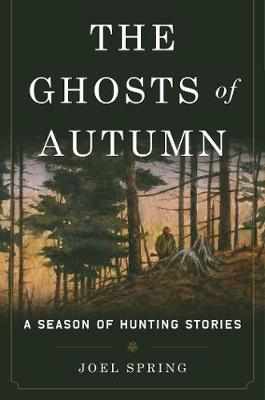 The Ghosts of Autumn: A Season of Hunting Stories (Hardback)