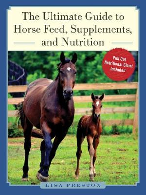 The Ultimate Guide to Horse Feed, Supplements, and Nutrition (Hardback)