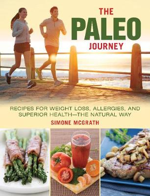 The Paleo Journey: Recipes for Weight Loss, Allergies, and Superior Health?the Natural Way (Hardback)