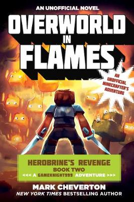 Overworld in Flames: Herobrine?s Revenge Book Two (A Gameknight999 Adventure): An Unofficial Minecrafter?s Adventure - Gameknight999 Series (Paperback)