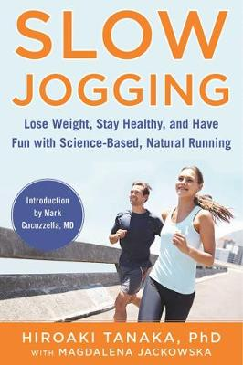 Slow Jogging: Lose Weight, Stay Healthy, and Have Fun with Science-Based, Natural Running (Hardback)