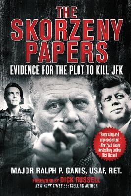 The Skorzeny Papers: Evidence for the Plot to Kill JFK (Hardback)