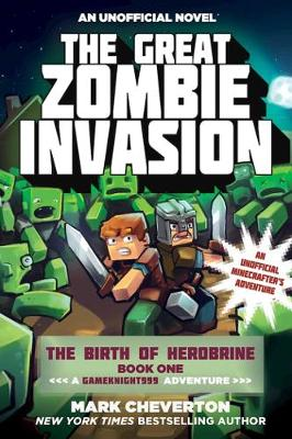 The Great Zombie Invasion: The Birth of Herobrine Book One: A Gameknight999 Adventure: An Unofficial Minecrafter's Adventure - Gameknight999 Series (Paperback)