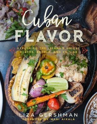 Cuban Flavor: Exploring the Island's Unique Places, People, and Cuisine (Hardback)