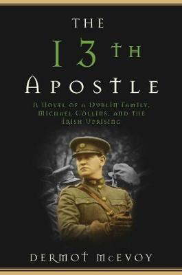 The 13th Apostle: A Novel of Michael Collins and the Irish Uprising (Paperback)