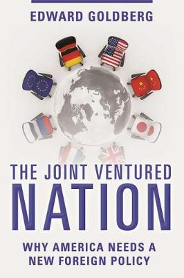 The Joint Ventured Nation: Why America Needs a New Foreign Policy (Hardback)