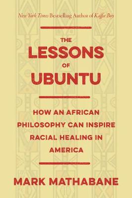 The Lessons of Ubuntu: How an African Philosophy Can Inspire Racial Healing in America (Hardback)