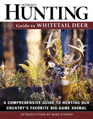 Petersen's Hunting Guide to Whitetail Deer: A Comprehensive Guide to Hunting Our Country's Favorite Big-Game Animal (Paperback)