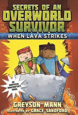 When Lava Strikes: Secrets of an Overworld Survivor, #2 - Secrets of an Overworld Survivor (Hardback)