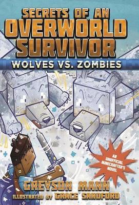 Wolves vs. Zombies: Secrets of an Overworld Survivor, #3 - Secrets of an Overworld Survivor (Hardback)