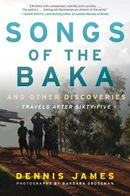 Songs of the Baka and Other Discoveries: Travels after Sixty-Five (Hardback)