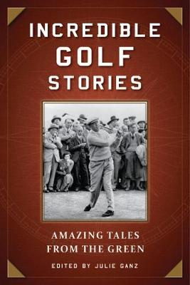 Incredible Golf Stories: Amazing Tales from the Green (Paperback)
