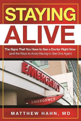 Staying Alive: The Signs That You Have to See a Doctor Right Now (and the Ways to Avoid Having to See One Again) (Paperback)