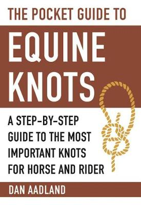 The Pocket Guide to Equine Knots: A Step-by-Step Guide to the Most Important Knots for Horse and Rider - Skyhorse Pocket Guides (Paperback)