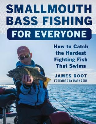 Smallmouth Bass Fishing for Everyone: How to Catch the Hardest Fighting Fish That Swims (Paperback)