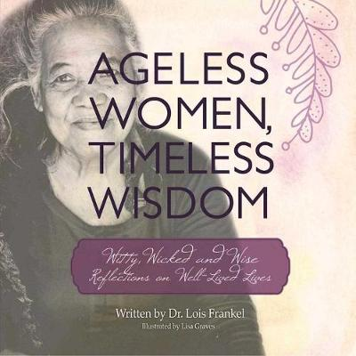 Ageless Women, Timeless Wisdom: Witty, Wicked, and Wise Reflections on Well-Lived Lives (Paperback)