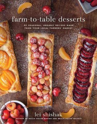 Farm-to-Table Desserts: 80 Seasonal, Organic Recipes Made from Your Local Farmers? Market (Hardback)