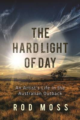 The Hard Light of Day: An Artist's Life in the Australian Outback (Hardback)