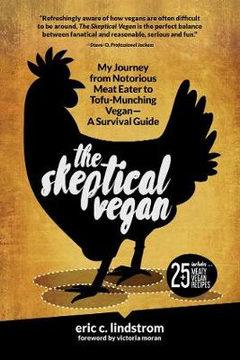 The Skeptical Vegan: My Journey from Notorious Meat Eater to Tofu-Munching Vegan - A Survival Guide (Hardback)