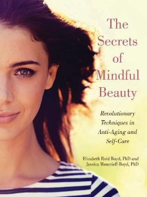 The Secrets of Mindful Beauty: Revolutionary Techniques in Anti-Aging and Self-Care (Paperback)